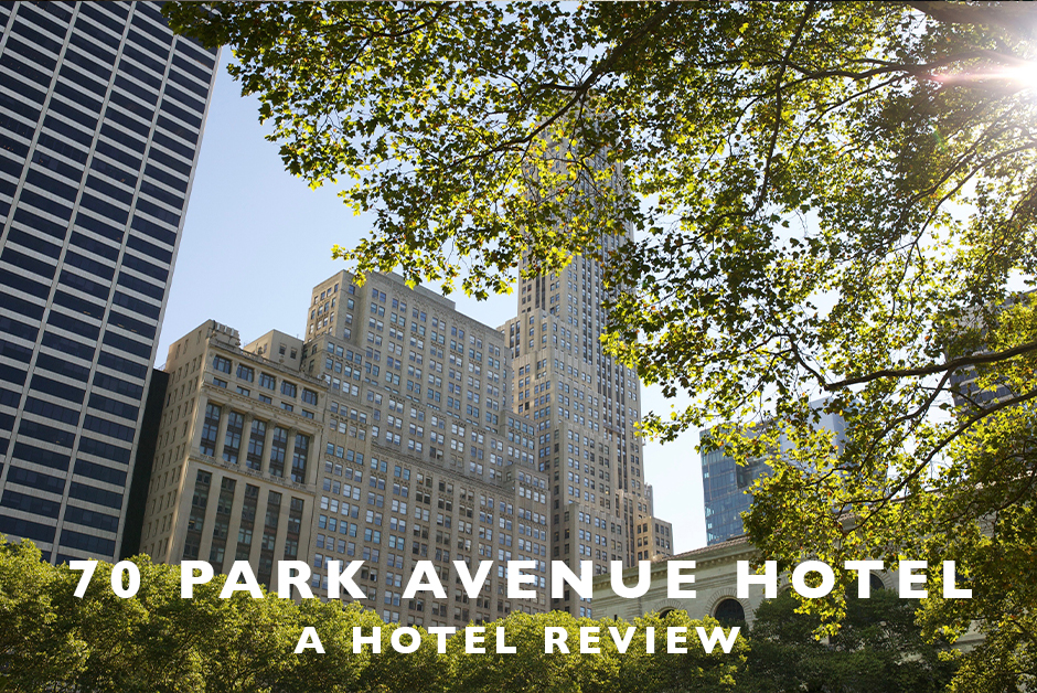 70 park avenue hotel New York city hotel review