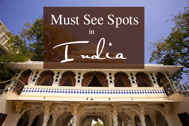 Must See Spots in India