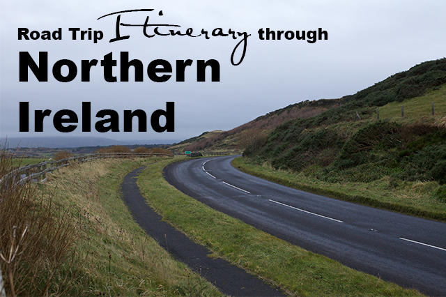 road trip itinerary through Northern Ireland