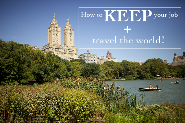 how to keep your job  u0026 travel the world
