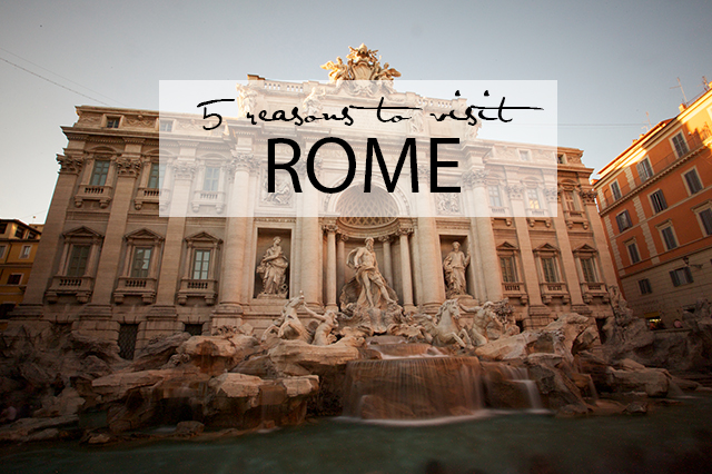 5 Reasons to visit Rome
