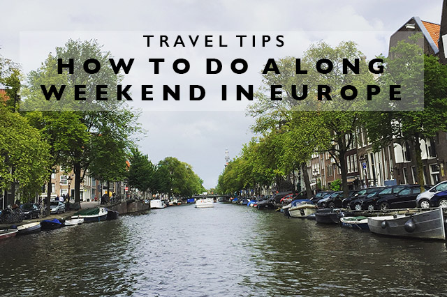 how to do a long weekend in Europe