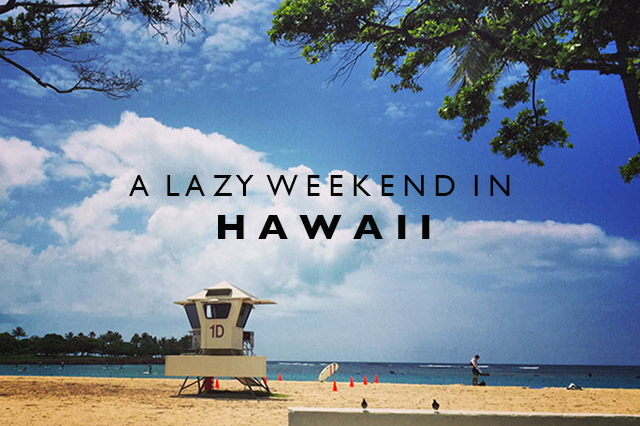 lazy weekend in Hawaii