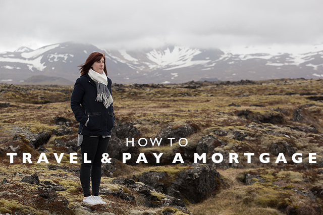 how to travel and pay a mortgage