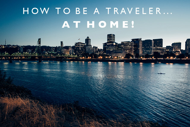how to be a traveler at home