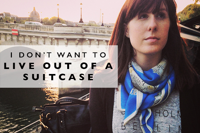 I don't want to live out of a suitcase