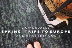 3 Affordable Spring Trips to Europe (and what they cost)