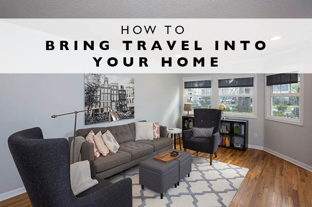 how to bring travel into your home
