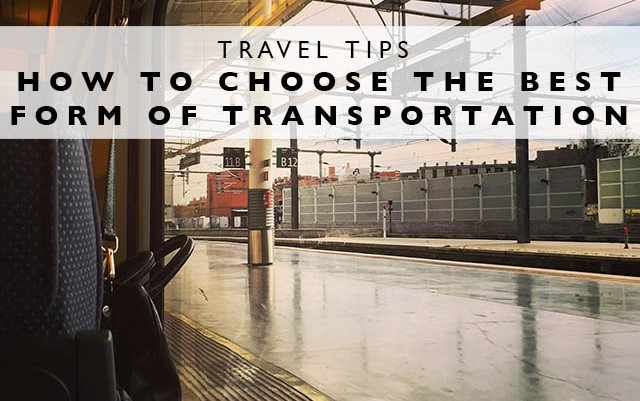 Travel Tips : How to Choose the Best Form of Transportation