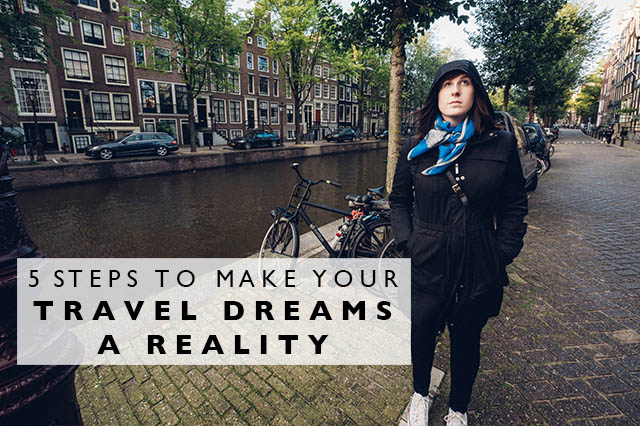 steps to make your travel dreams a reality