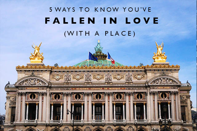 ways to know you've fallen in love with a place