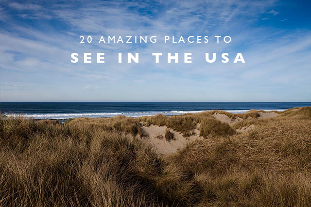 20 amazing places to see in the usa land of marvels for 20 places to visit