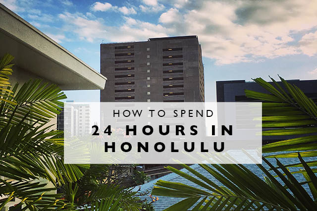 how to spend 24 hours in Honolulu