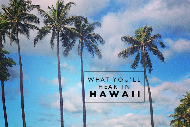 what you'll hear in hawaii