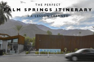 The Perfect Palm Springs Itinerary + a Lesson Learned