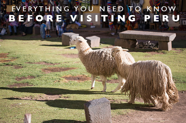 everything you need to know before visiting Peru