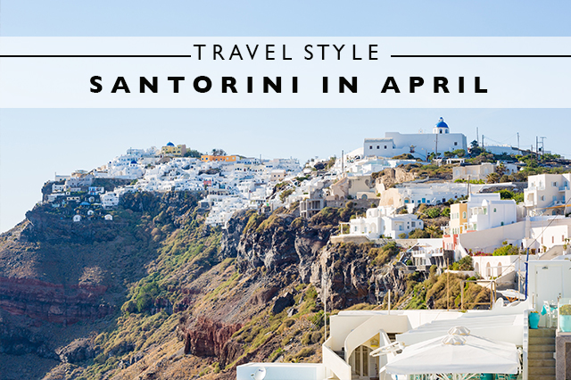 travel style for Santorini in April