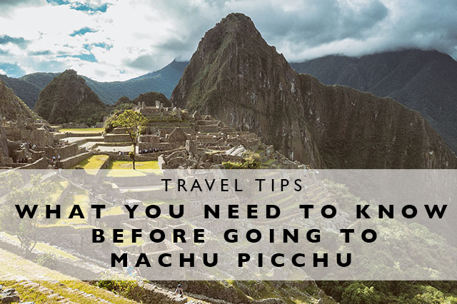 what you need to know before going to machu picchu