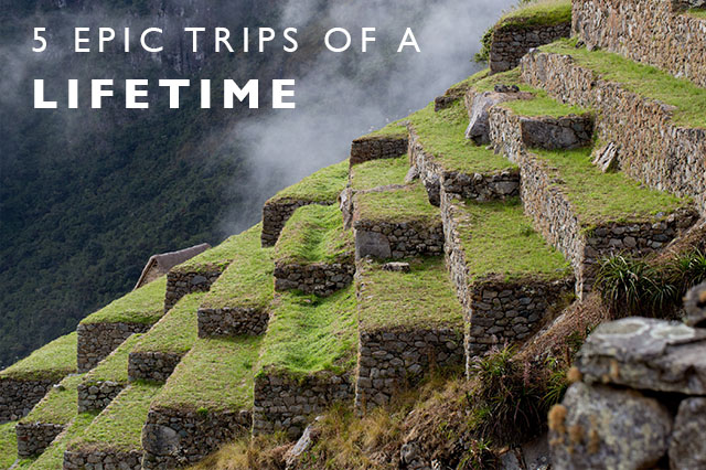 epic trips of a lifetime