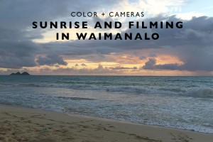 Color + Cameras : Sunrise and Filming in Waimanalo