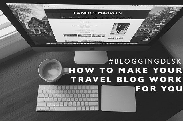 how to make your travel blog work for you