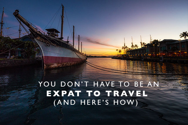 don't have to be an expat to travel
