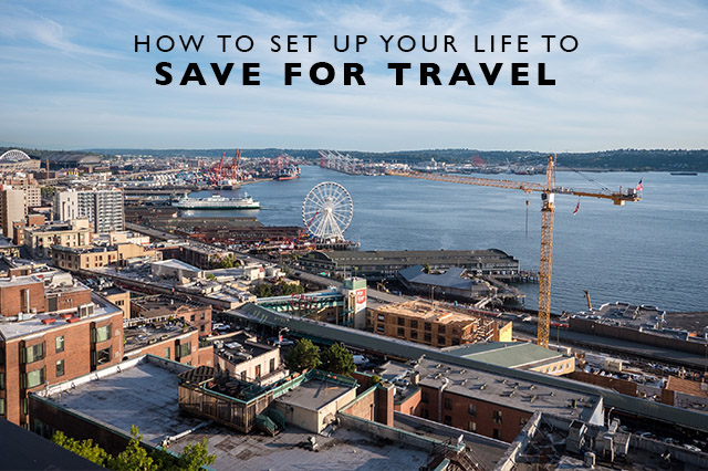 how-to-set-up-your-life-to-save-for-travel