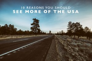 10 Reasons You Should See More of the USA