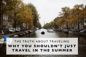 The Truth About Traveling : Why You Shouldn't Just Travel in the Summer