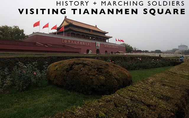 History and Marching Soldiers : Visiting Tiananmen Square