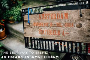 The Best Way to Spend 48 Hours in Amsterdam
