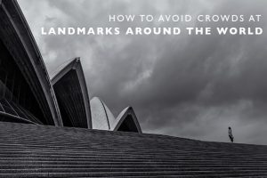 How to Avoid Crowds at Landmarks around the World