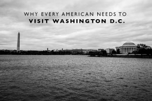 Why Every American Needs to Visit Washington DC