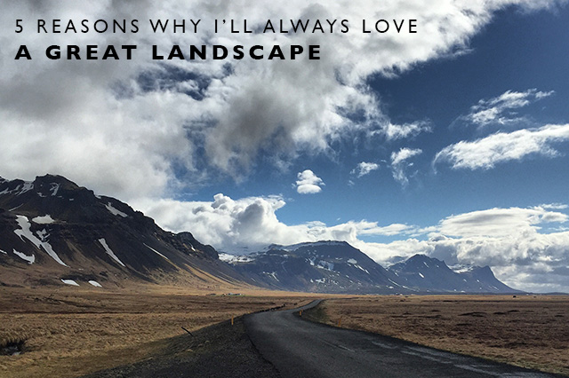 reasons why I'll always love a great landscape