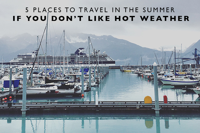 Places to Travel in the Summer if You Don't Like Hot Weather