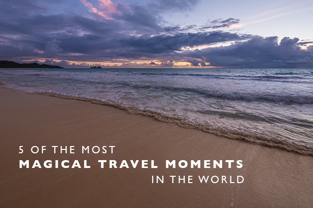most magical travel moments in the world