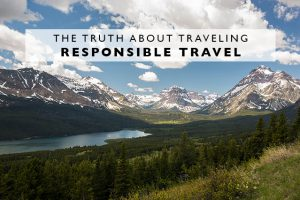 The Truth About Traveling : Responsible Travel