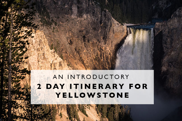 introductory 2 day itinerary for Yellowstone