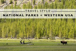 Travel Style : National Parks + Western USA