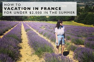 How to Vacation in France for under $2,000 in the Summer (for 2 people)