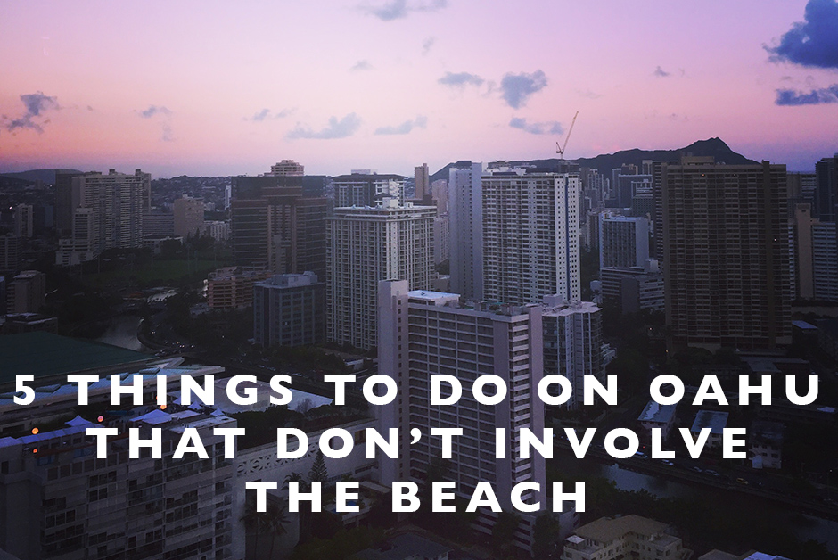 things to do oahu that don't involve the beach