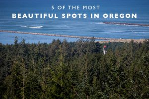 5 of the Most Beautiful Spots in Oregon (that are easy to get to!)