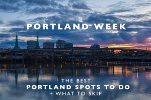 The Best Portland Spots to Do + What to Skip