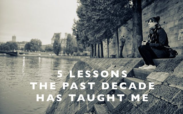5 Lessons the Past Decade has Taught Me