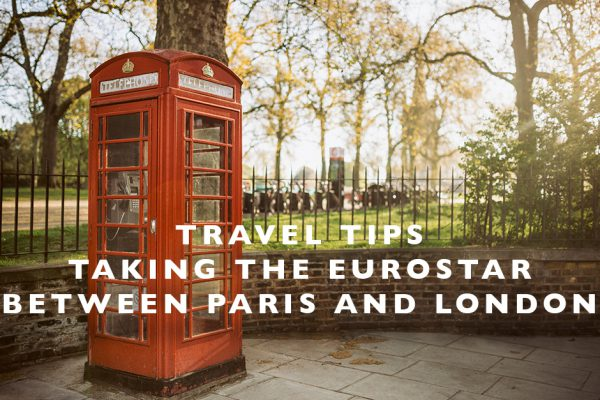 Travel Tips : Taking the Eurostar between Paris and London