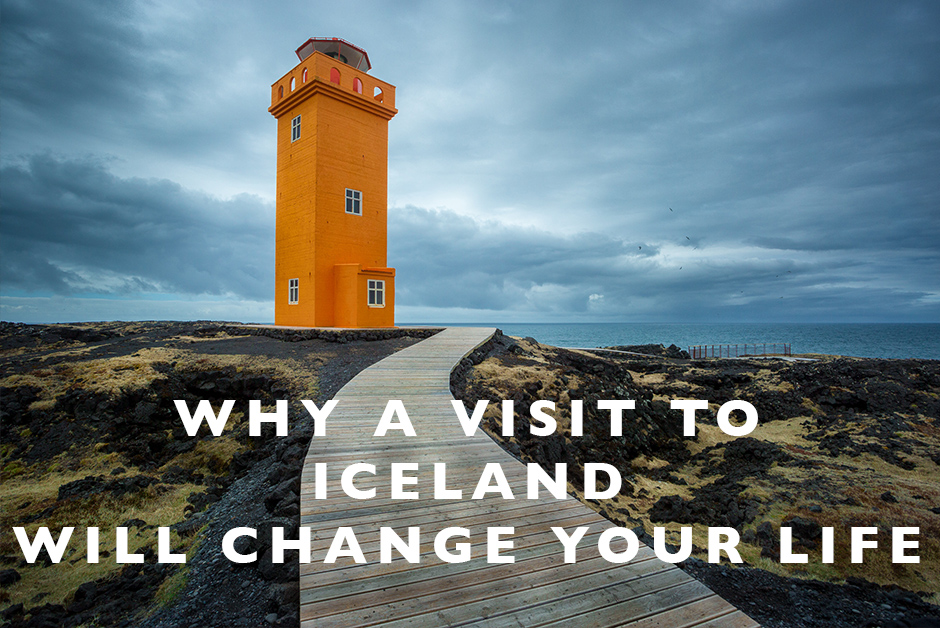 a visit to Iceland will change your life