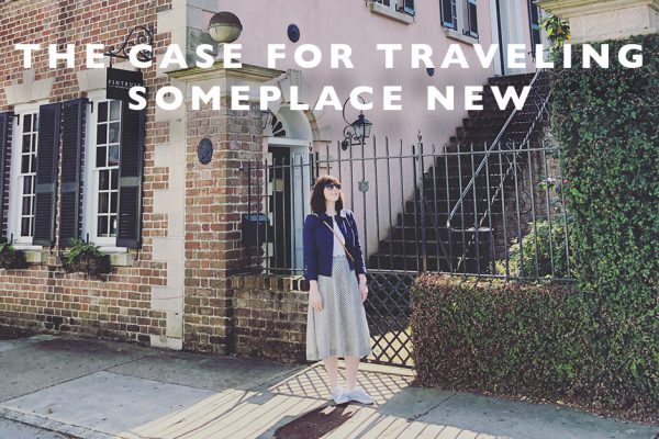The Case for Traveling Someplace New