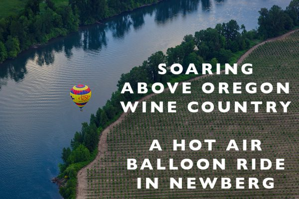 Soaring above Oregon Wine Country : A Hot Air Balloon Ride in Newberg
