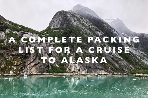 A Complete Packing List for a Cruise to Alaska