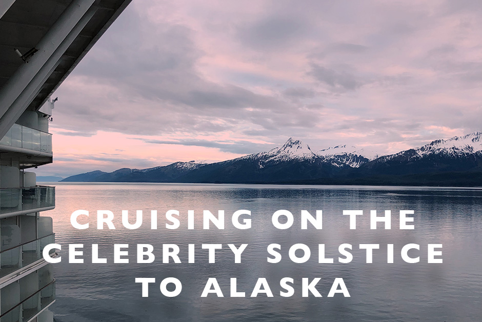 Cruising on the celebrity solstice to Alaska